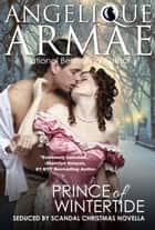 Prince of Wintertide (Seduced by Scandal 4) ebook by Angelique Armae