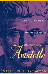 A Philosophical Commentary on the Politics of Aristotle ebook by Peter L. Phillips Simpson