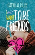 I Don't Want To Be Friends ebook by Camilla Isley