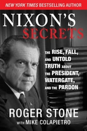 Nixon's Secrets - The Rise, Fall, and Untold Truth about the President, Watergate, and the Pardon ebook by Kobo.Web.Store.Products.Fields.ContributorFieldViewModel