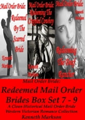 Mail Order Bride: Redeemed Mail Order Brides Box Set - Books 7-9: A Clean Historical Mail Order Bride Western Victorian Romance Collection ebook by KENNETH MARKSON