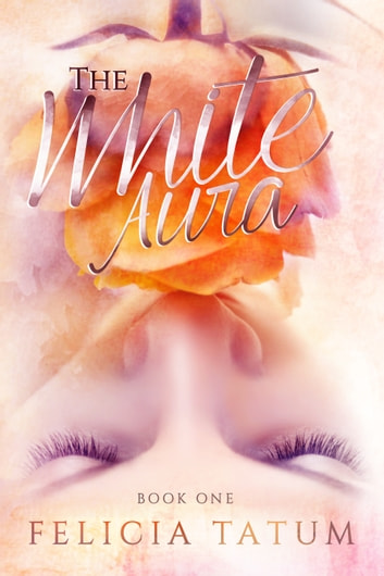 The White Aura ebook by Felicia Tatum