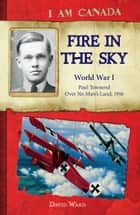 I Am Canada: Fire in the Sky - World War I, Paul Townend, Over No Man's Land, 1916 ebook by David Ward
