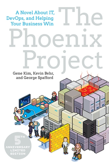 The Phoenix Project - A Novel about IT, DevOps, and Helping Your Business Win ebook by Gene Kim,Kevin Behr,George Spafford