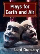Plays for Earth and Air ebook by Lord Dunsany