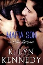 Mafia Son (A Killer Romance) ebook by K. Lyn Kennedy