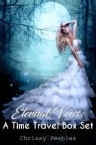 Eternal Vows: A Time Travel Box Set ebook by Chrissy Peebles