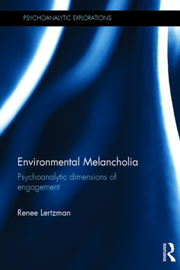Environmental Melancholia - Psychoanalytic dimensions of engagement ebook by Renee Lertzman