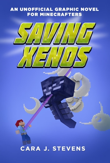 Saving Xenos - An Unofficial Graphic Novel for Minecrafters, #6 ebook by Cara Stevens