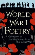 World War I Poetry ebook by Edith Wharton, Wilfred Owen, Rupert Brooke,...