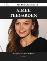 Aimee Teegarden 40 Success Facts - Everything you need to know about Aimee Teegarden ebook by Amy Lopez