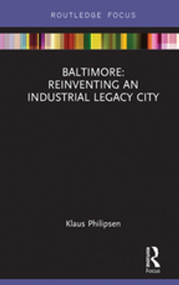 Baltimore: Reinventing an Industrial Legacy City ebook by Klaus Philipsen