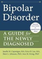 Bipolar Disorder - A Guide for the Newly Diagnosed ebook by Janelle M. Caponigro, MA, Erica H. Lee,...
