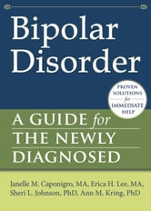 Bipolar Disorder - A Guide for the Newly Diagnosed ebook by Janelle M. Caponigro, MA,Erica H. Lee, MA,Sheri L Johnson, PhD,Ann M. Kring, PhD