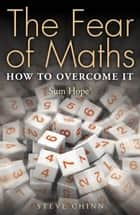 The Fear of Maths ebook by Steve Chinn