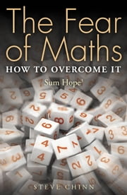 The Fear of Maths - How to Overcome It: Sum Hope 3 ebook by Steve Chinn