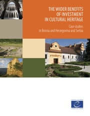 The wider benefits of investment in cultural heritage - Case studies in Bosnia and Herzegovina and Serbia ebook by Collectif