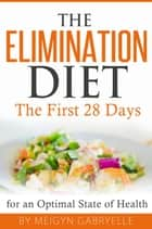 The Elimination Diet: The First 28 Days! ebook by Meigyn Gabryelle