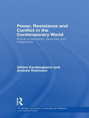 Power, Resistance and Conflict in the Contemporary World - Social movements, networks and hierarchies ebook by Athina Karatzogianni,Andrew Robinson
