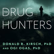 The Drug Hunters - The Improbable Quest to Discover New Medicines audiobook by Donald R. Kirsch, Ph.D., Ogi Ogas, Ph.D.