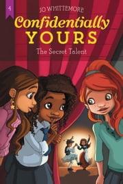 Confidentially Yours #4: The Secret Talent ebook by Jo Whittemore