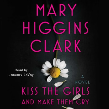 Kiss the Girls and Make Them Cry - A Novel lydbok by Mary Higgins Clark
