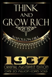 Think and Grow Rich - 1937 Original Masterpiece ebook by Napoleon Hill