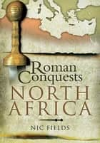 Roman Conquests: North Africa ebook by Nic  Fields