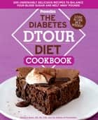 The Diabetes DTOUR Diet Cookbook - 200 Undeniably Delicious Recipes to Balance Your Blood Sugar and Melt Away Pounds eBook by Barbara Quinn, The Editors of Prevention