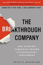 The Breakthrough Company - How Everyday Companies Become Extraordinary Performers ebook by Keith R. McFarland