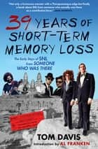 39 Years of Short-Term Memory Loss - The Early Days of SNL from Someone Who Was There ebook by Tom Davis, Al Franken