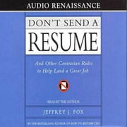 Don't Send a Resume - And Other Contrarian Rules to Help Land a Great Job audiobook by Jeffrey J. Fox