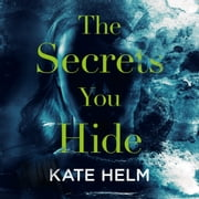 The Secrets You Hide - If you think you know the truth, think again . . . audiobook by Kate Helm