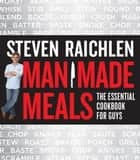 Man Made Meals ebook by Steven Raichlen