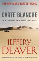 Carte Blanche - A James Bond Novel ebook by Jeffery Deaver