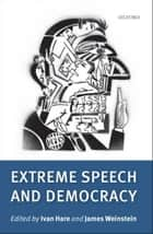 Extreme Speech and Democracy ebook by Ivan Hare,James Weinstein