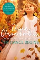 The Dance Begins ebook by Diane Chamberlain