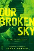Our Broken Sky - A Chaos Theory Novella ebook by Sarah Harian