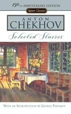 Selected Stories ebook by Anton Chekhov,Ann Dunnigan,George Pahomov