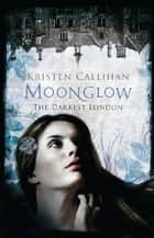 Moonglow eBook by Kristen Callihan