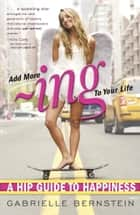 Add More Ing to Your Life ebook by Gabrielle Bernstein