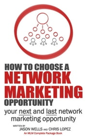 How To Choose a Network Marketing Opportunity - Your Next and Last Network Marketing Opportunity ebook by Chris Lopez,Jason Wells