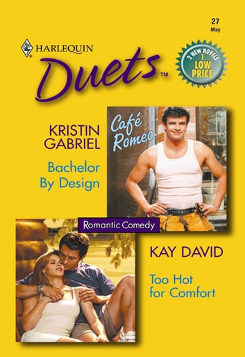 Bachelor By Design: Bachelor By Design / Too Hot For Comfort (Mills & Boon Silhouette) ebook by Kristin Gabriel,Kay David