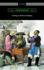 I Ching (Translated with Annotations by James Legge) ebook by Anonymous