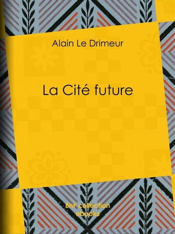 La Cité future ebook by Alain le Drimeur
