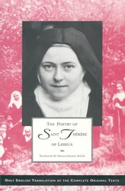The Poetry of St. Therese of Lisieux - Complete Edition Texts and Introductions ebook by St. Therese of Lisieux,Donald Kinney, OCD