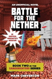 Battle for the Nether - Book Two in the Gameknight999 Series: An Unofficial Minecrafter's Adventure ebook by Mark Cheverton
