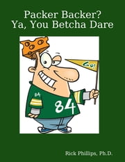 Packer Backer? Ya, You Betcha Dare ebook by Rick Phillips