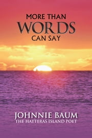 MORE THAN WORDS CAN SAY ebook by JOHNNIE BAUM