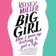 Big Girl - How I Gave Up Dieting and Got a Life audiobook by Kelsey Miller